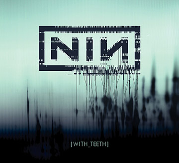 With Teeth - NIN